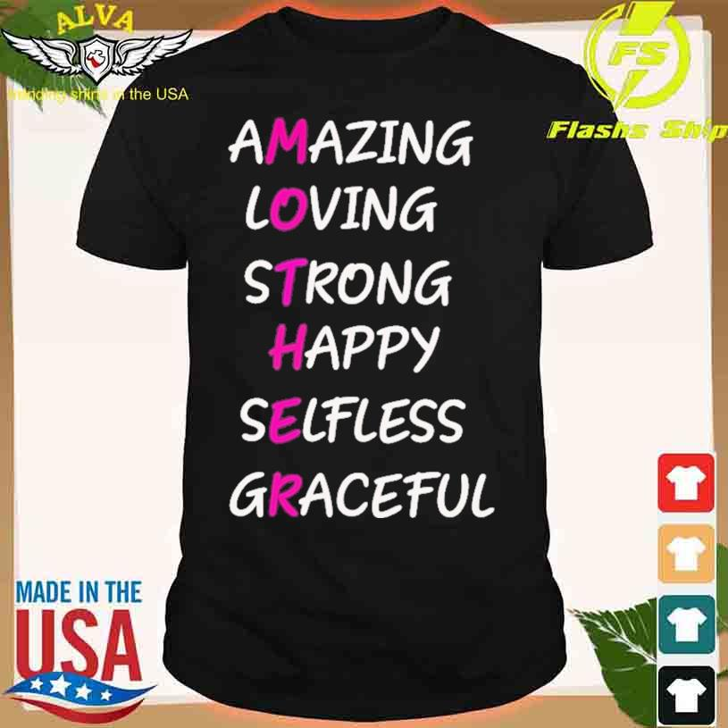 Amazing Loving Strong Happy Selfless Graceful Shirt