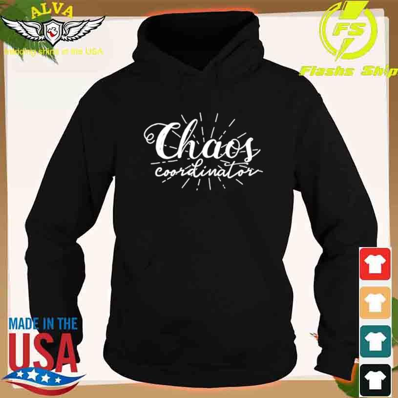 Chaos Coordinator Mothers Day Shirt hoodie