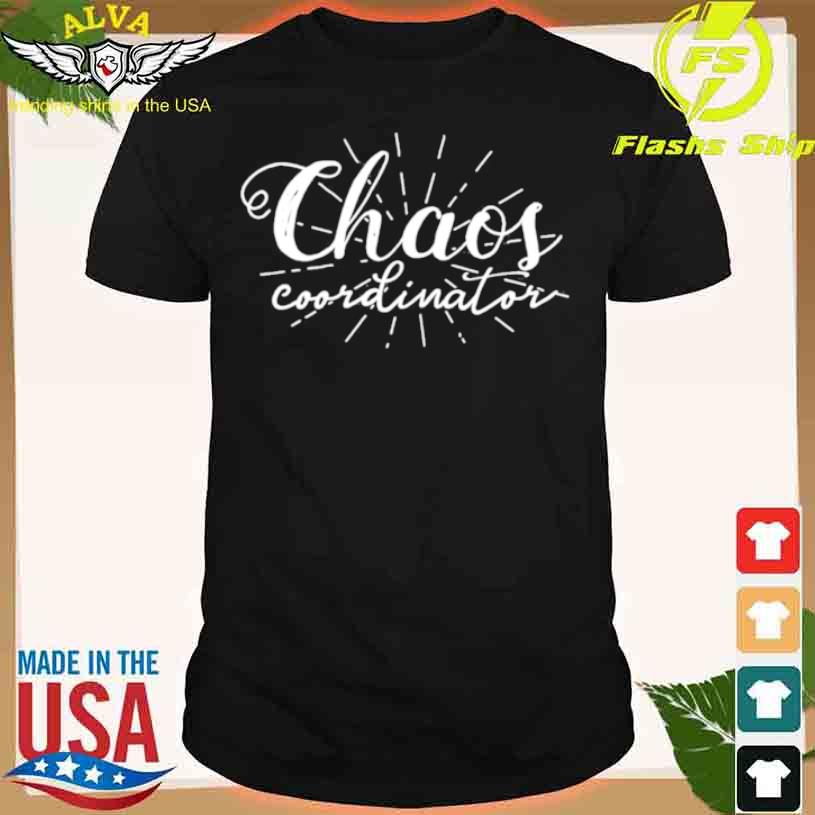 Chaos Coordinator Mothers Day Shirt