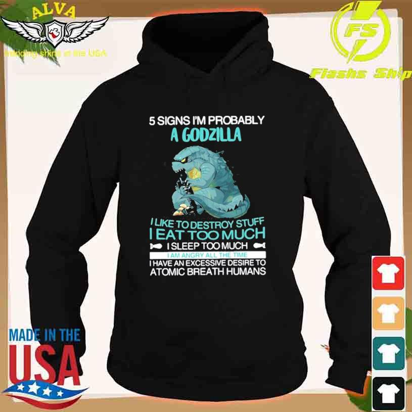 5 signs i'm probably i like to destroy stuff i eat too much i sleep too much T-s hoodie