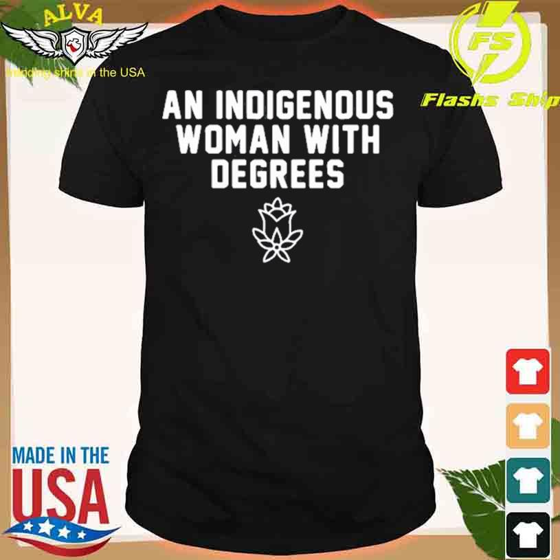 An Indigenous Woman With Degrees T-shirt