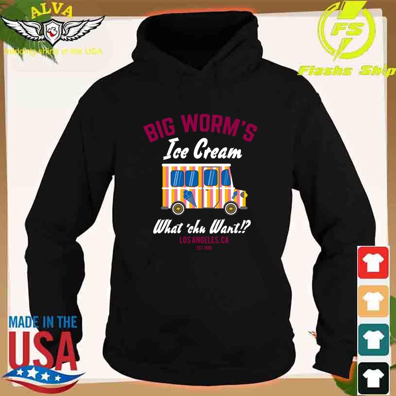 Big Worms Ice Cream what'chu want Los Angeles Ca EST 1995 s hoodie