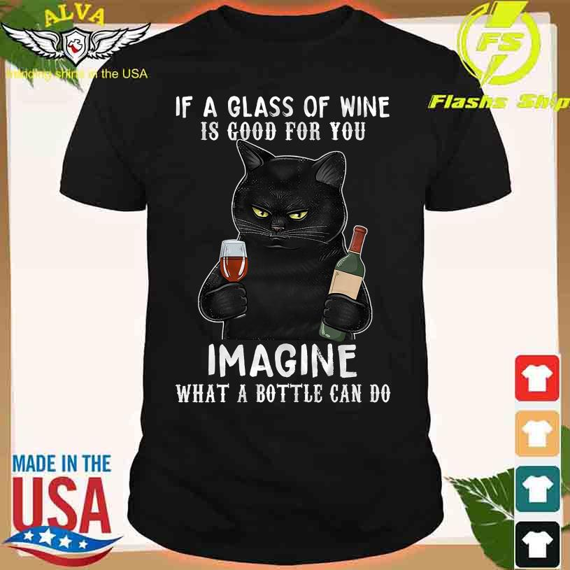 Black Cat if a glass of Wine if good for You Imagine what a bottle can do shirt