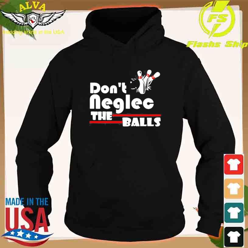 Bowling Don't Neglect The Balls T-s hoodie