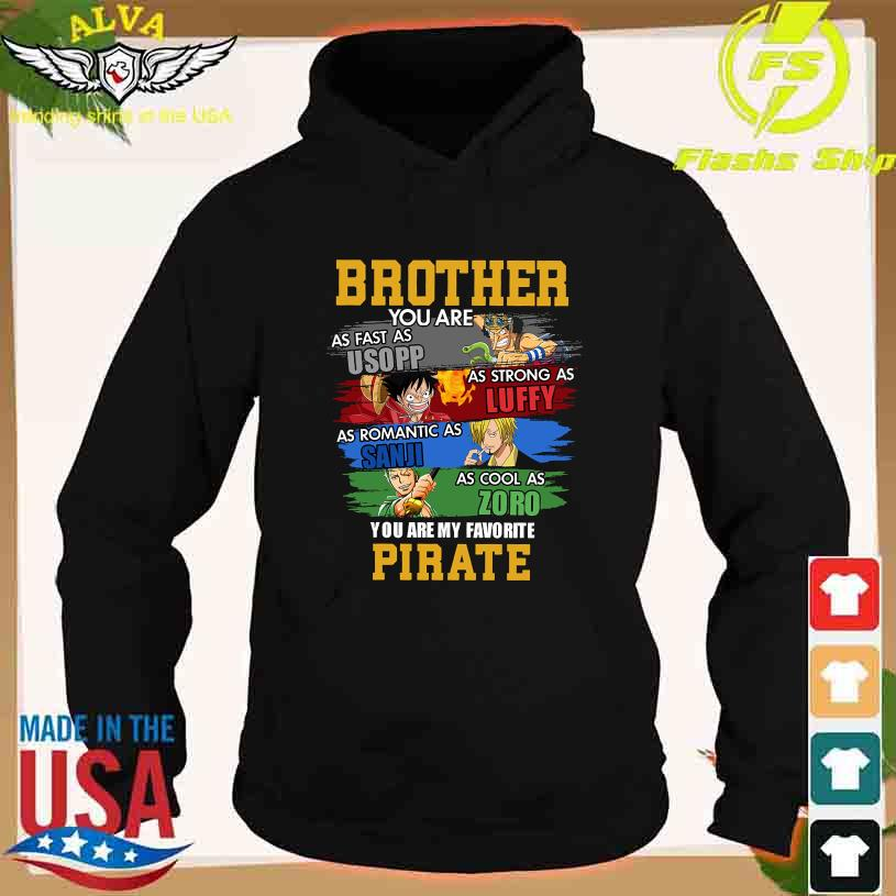Brother You are as fast Usopp as strong as Luffy Sanji Zoro You are my favorite Pirate s hoodie