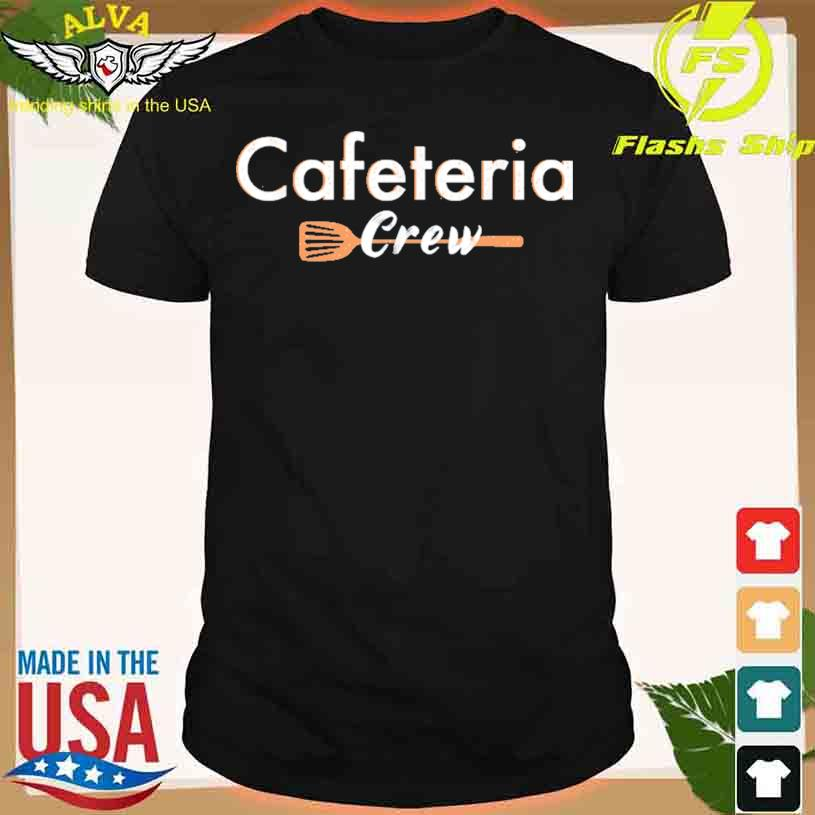 Cafeteria Crew Design For Lunch Ladies Or School Cafe Worker Shirt