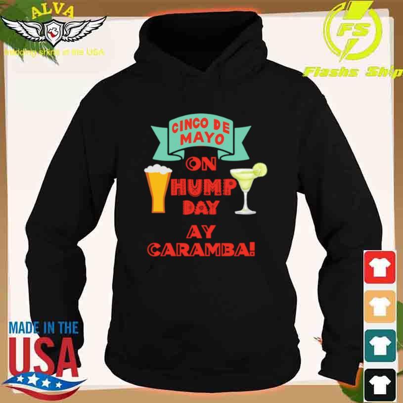 Cinco De Mayo On Hump Day Aye Caramba Shirt hoodie