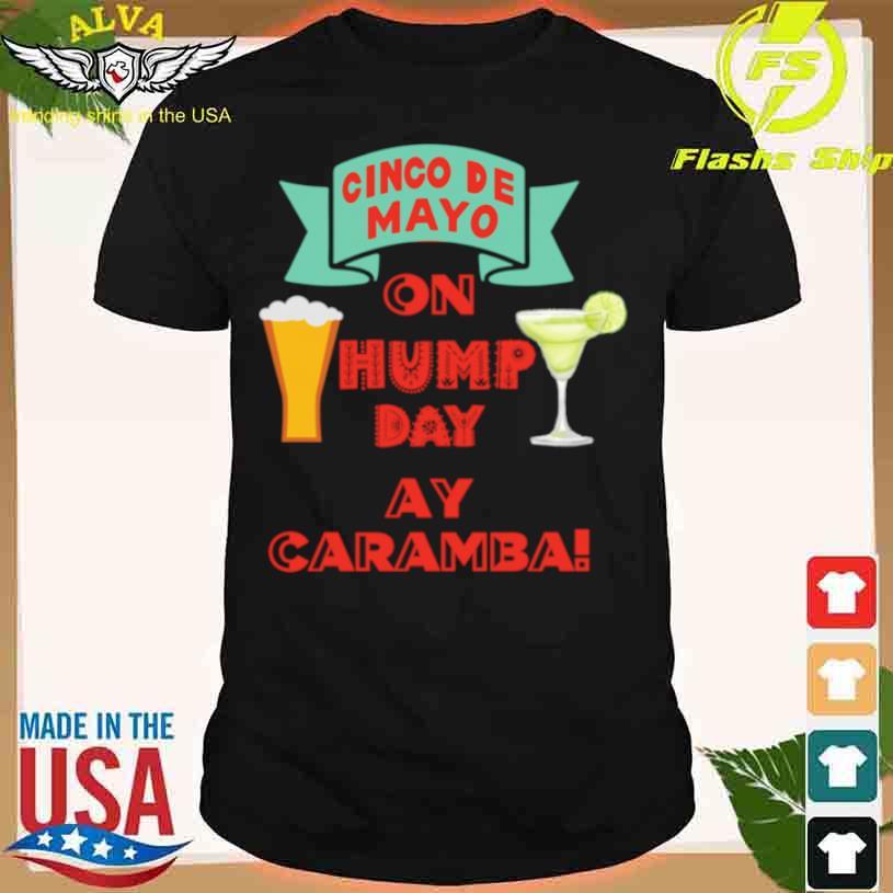 Cinco De Mayo On Hump Day Aye Caramba Shirt