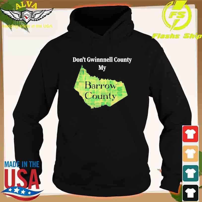 Don't Gwinnett County My Barrow County T-s hoodie