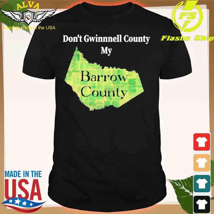 Don't Gwinnett County My Barrow County T-shirt