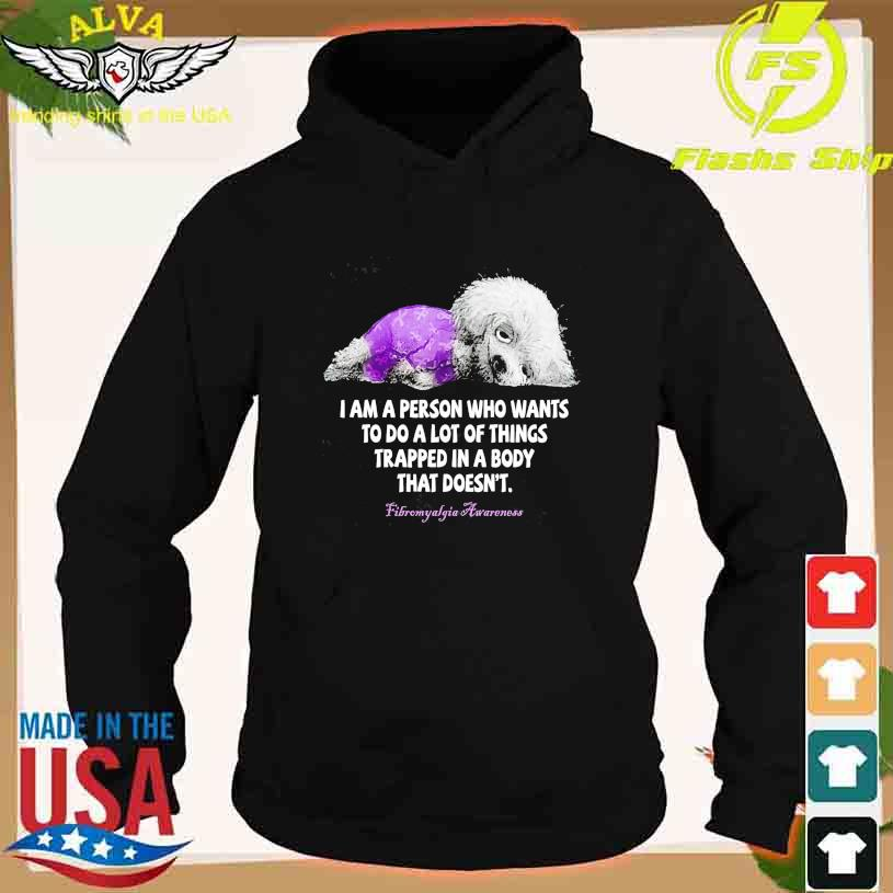 Dog I am a person who wants to do a lot of things trapped in a body that doesn't Fibromyalgia Awareness s hoodie