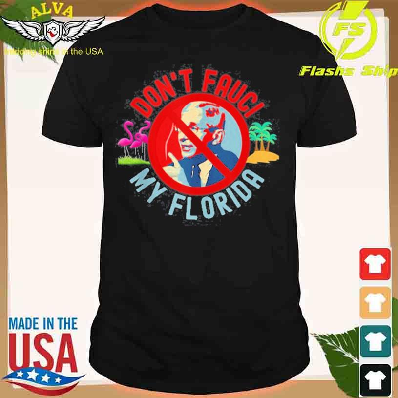 Dr Fauci Lied Fire Fauci Not My Doctor Florida Shirt