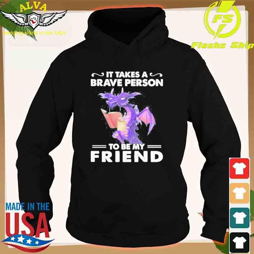 Dragon Drink Coffee It Takes A Brave Person To Be My Friend Shirt hoodie