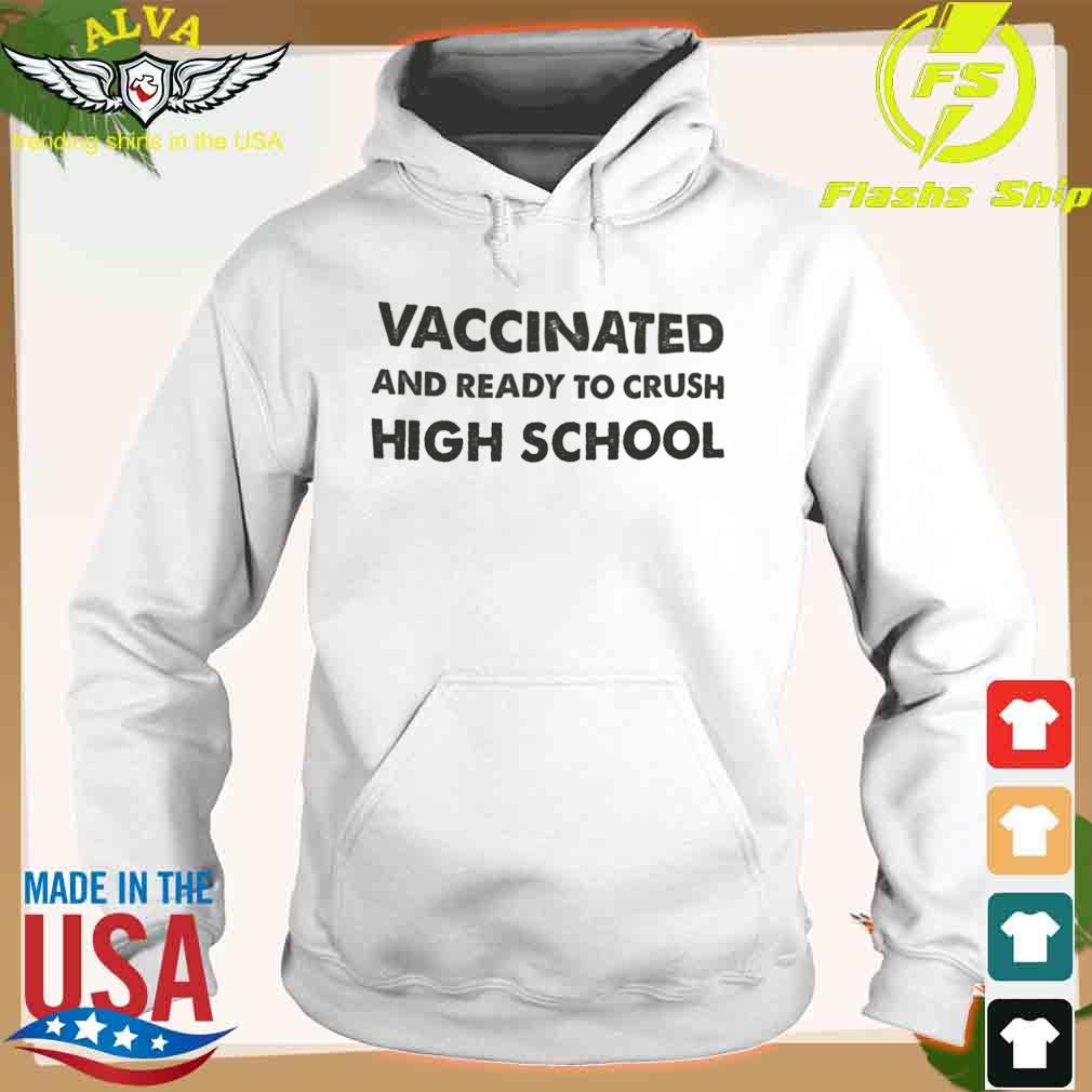 Vaccinated And Ready To Crush High School Shirt hoodie