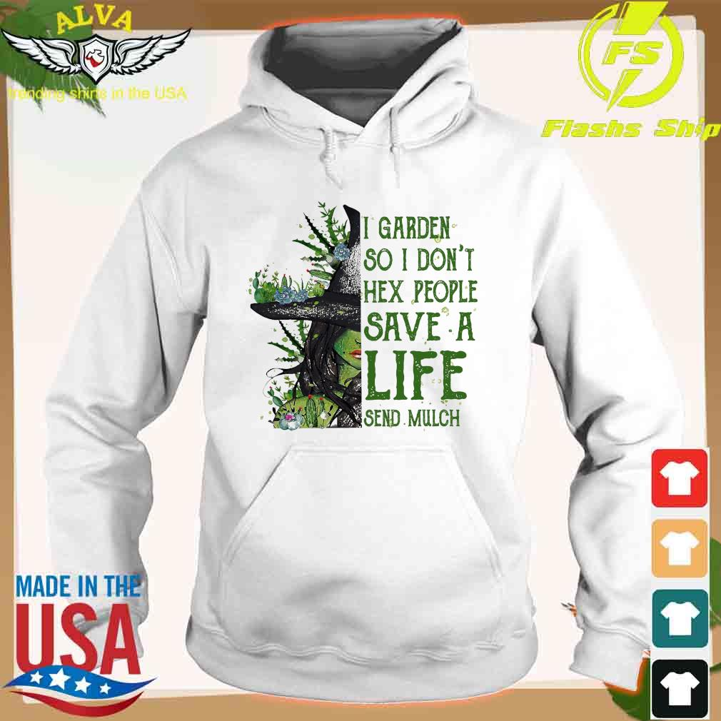 Witch I garden so I don't hex people save a life send mulch s hoodie