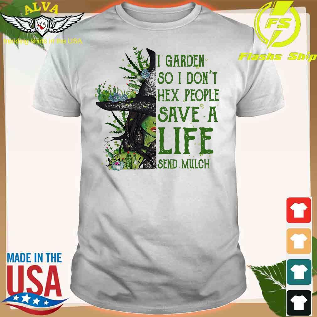 Witch I garden so I don't hex people save a life send mulch shirt